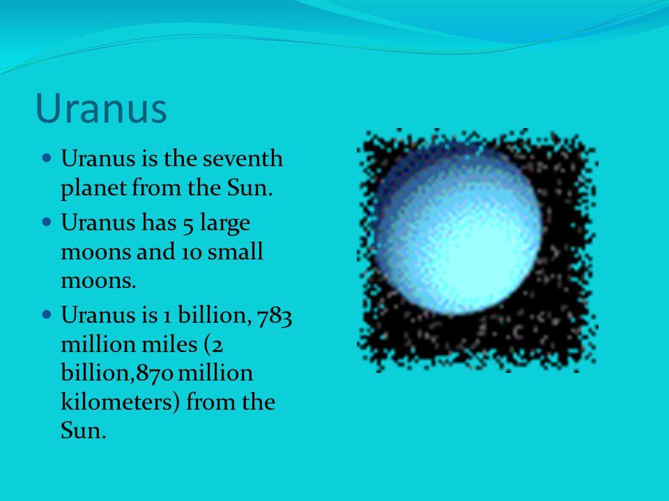 Uranus Uranus is the seventh planet from the Sun.Uranus has 5 large moons and 10 small moons.