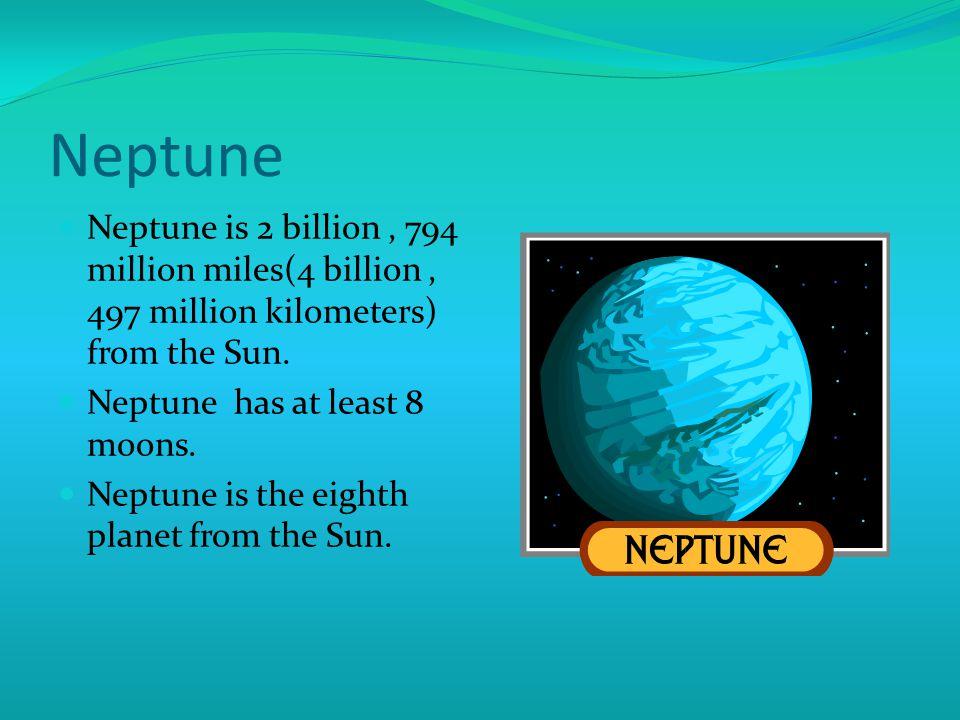 Neptune Neptune is 2 billion, 794 million miles(4 billion, 497 million kilometers) from the Sun.