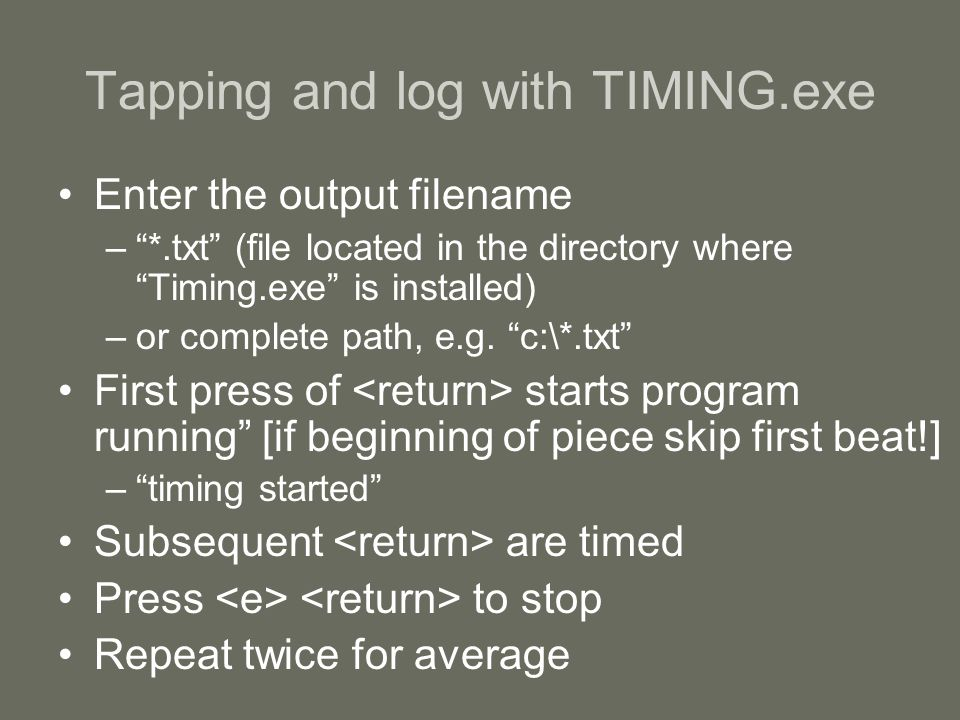 Tapping and log with TIMING.exe Enter the output filename – *.txt (file located in the directory where Timing.exe is installed) –or complete path, e.g.
