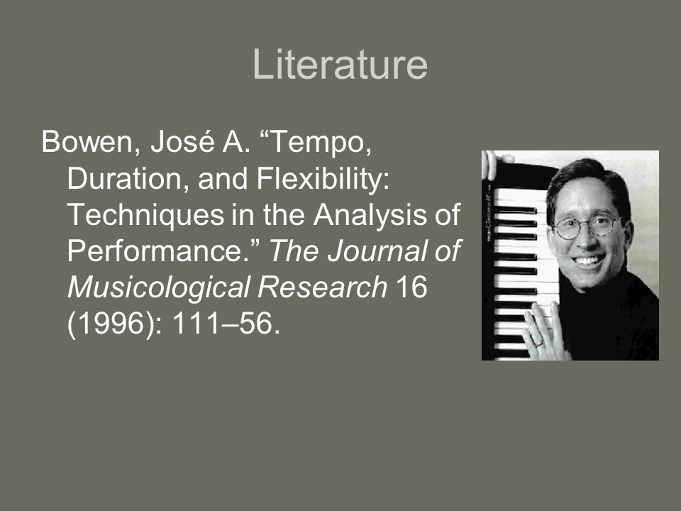 """Literature Bowen, José A. """"Tempo, Duration, and Flexibility: Techniques in the Analysis of Performance."""" The Journal of Musicological Research 16 (199"""