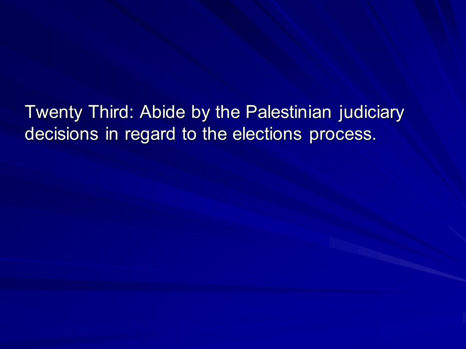 Twenty Third: Abide by the Palestinian judiciary decisions in regard to the elections process.