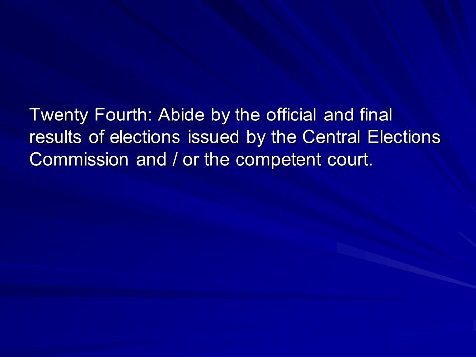 Twenty Fourth: Abide by the official and final results of elections issued by the Central Elections Commission and / or the competent court.