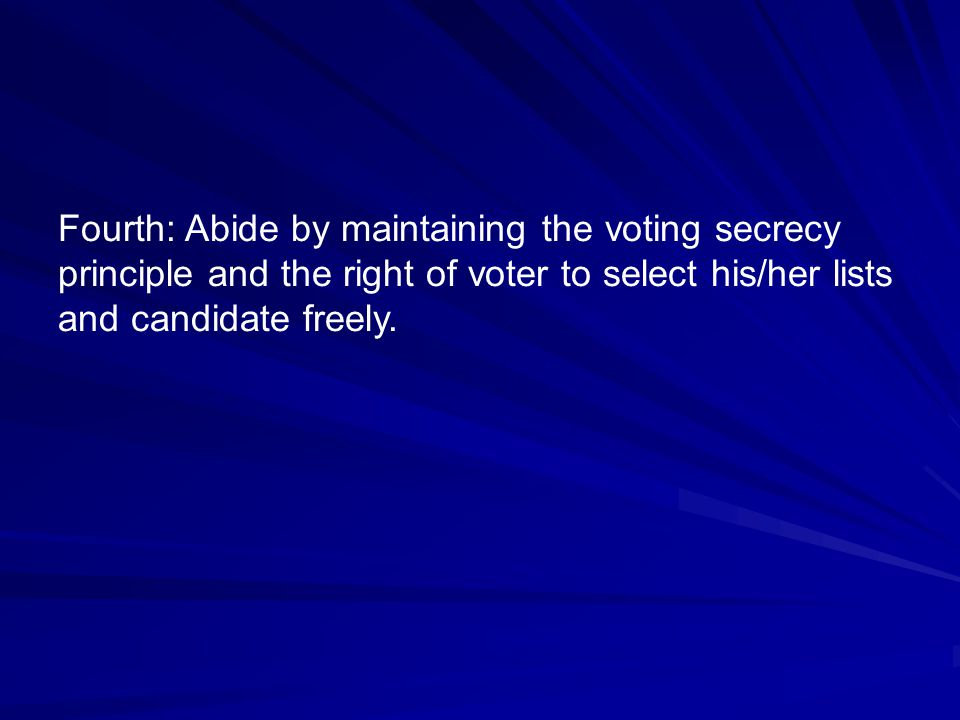 Fourth: Abide by maintaining the voting secrecy principle and the right of voter to select his/her lists and candidate freely.