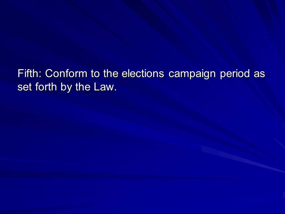 Fifth: Conform to the elections campaign period as set forth by the Law.