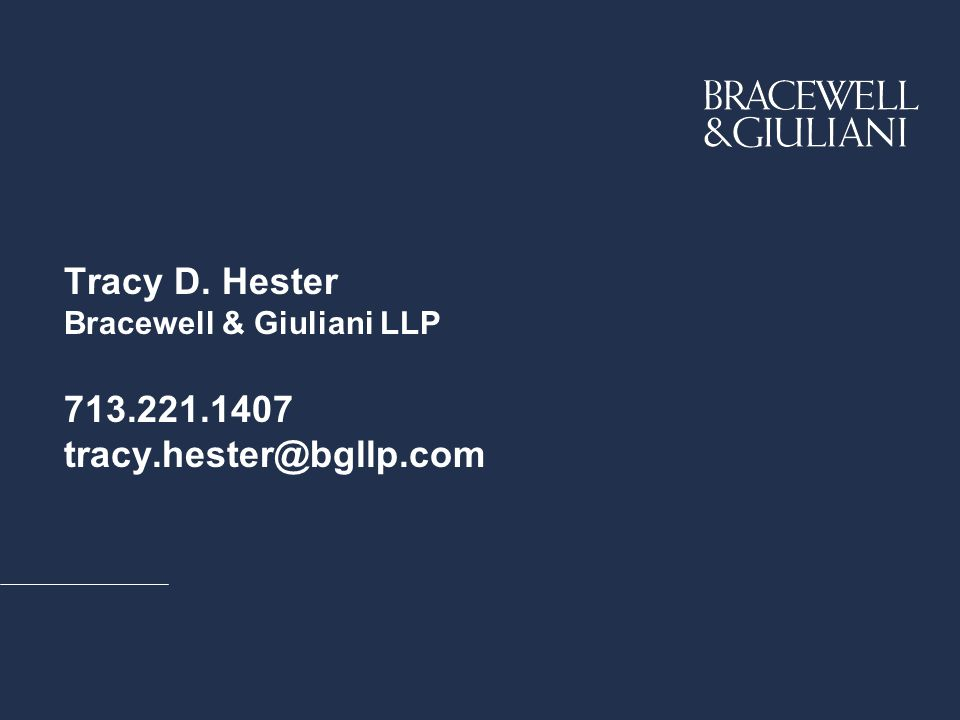 Tracy D. Hester Bracewell & Giuliani LLP 713.221.1407 tracy.hester@bgllp.com