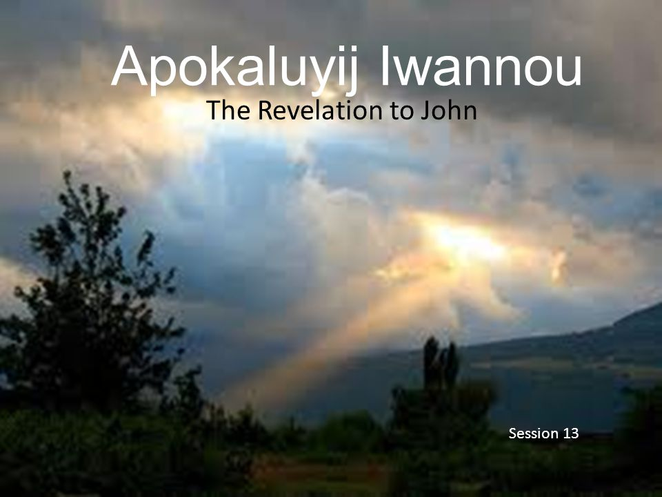 Apokaluyij Iwannou The Revelation to John Session 13
