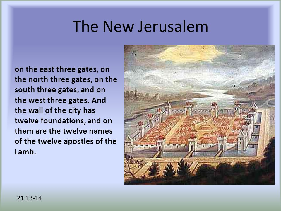 The New Jerusalem on the east three gates, on the north three gates, on the south three gates, and on the west three gates.