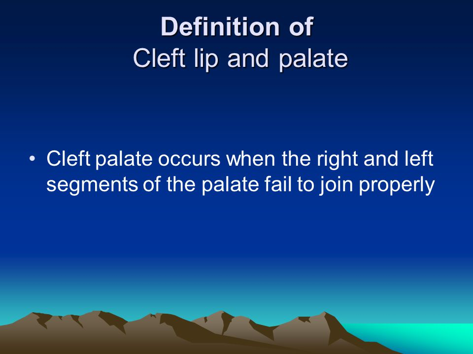Definition of Cleft lip and palate Cleft palate occurs when the right and left segments of the palate fail to join properly