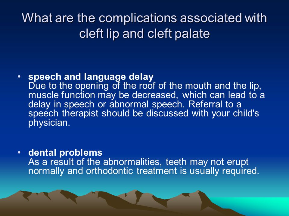 What are the complications associated with cleft lip and cleft palate speech and language delay Due to the opening of the roof of the mouth and the li