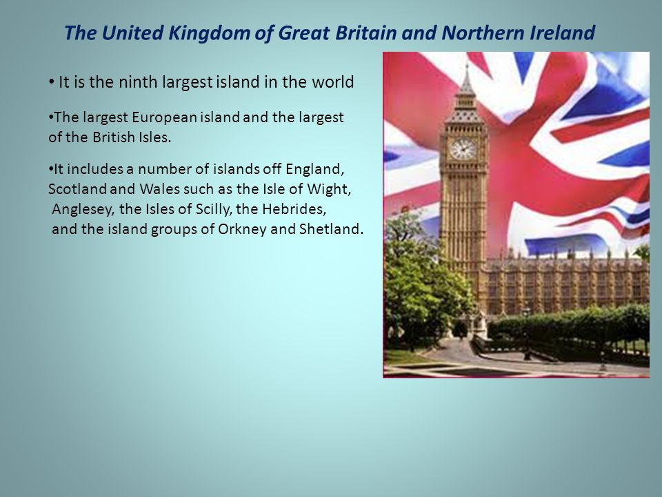 The United Kingdom of Great Britain and Northern Ireland It is the ninth largest island in the world The largest European island and the largest of th