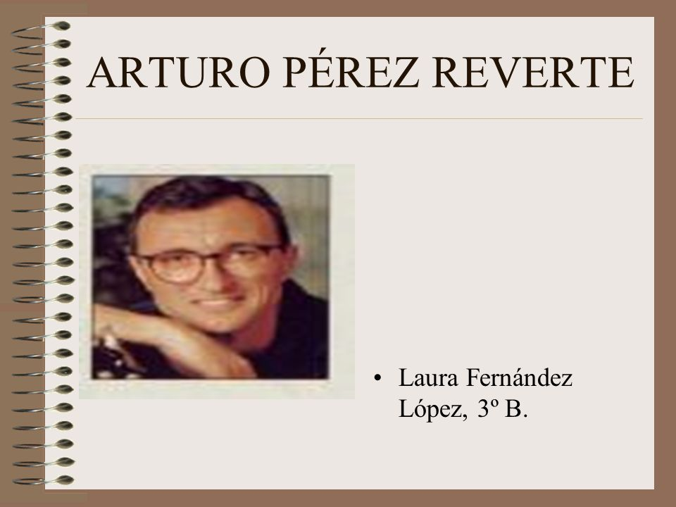 BIOGRAPHY Arturo Pérez Reverte was born in Cartagena, Murcia (España) on november 24th, 1951, in a sailor family.