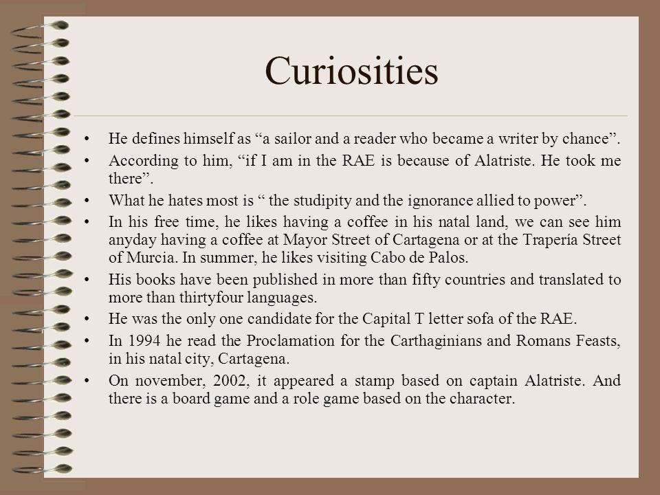 Curiosities He defines himself as a sailor and a reader who became a writer by chance .