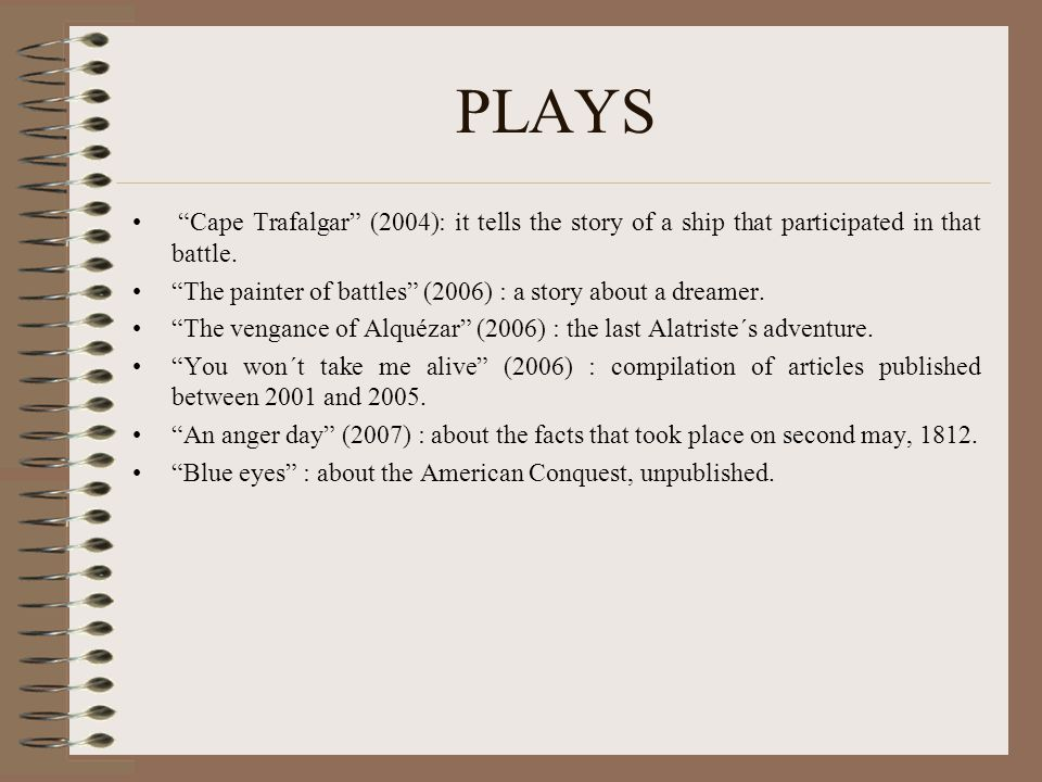 """PLAYS """"Cape Trafalgar"""" (2004): it tells the story of a ship that participated in that battle. """"The painter of battles"""" (2006) : a story about a dreame"""