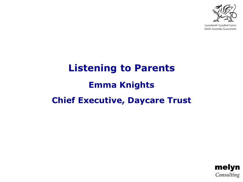 Listening to Parents Emma Knights Chief Executive, Daycare Trust