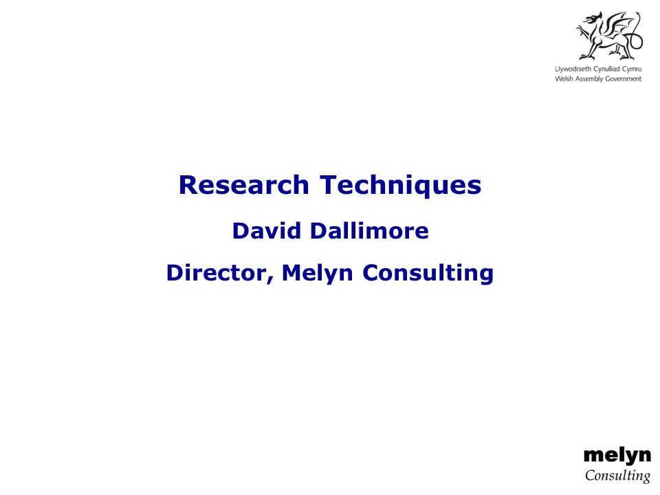 Research Techniques David Dallimore Director, Melyn Consulting