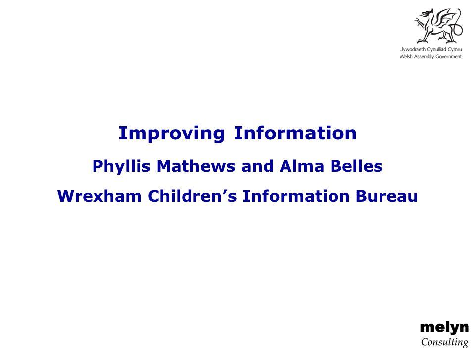 Improving Information Phyllis Mathews and Alma Belles Wrexham Children's Information Bureau