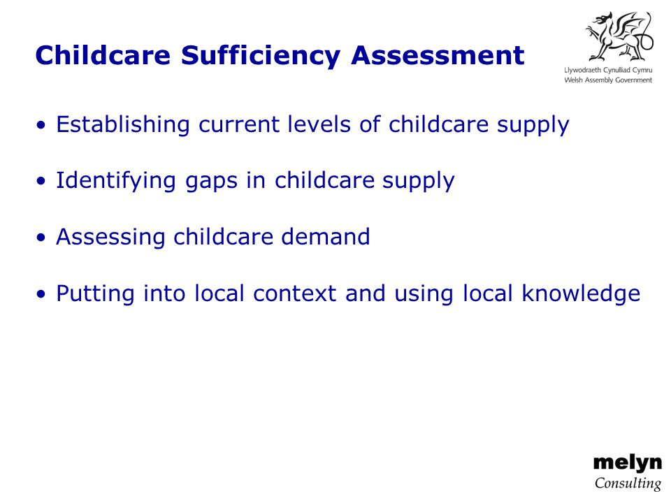 Establishing current levels of childcare supply Identifying gaps in childcare supply Assessing childcare demand Putting into local context and using local knowledge