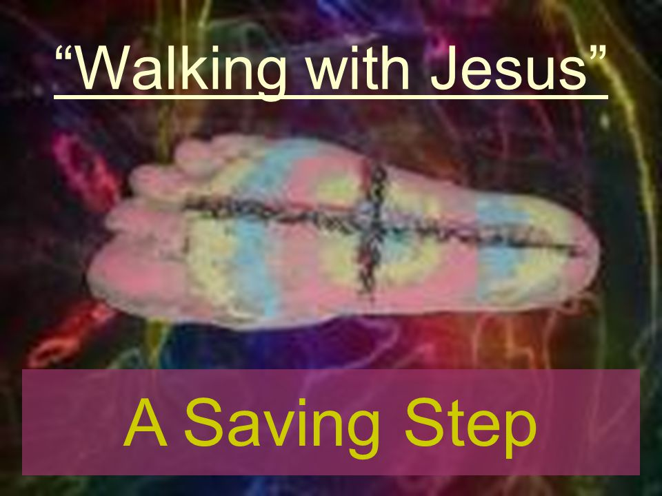 Walking with Jesus A Saving Step