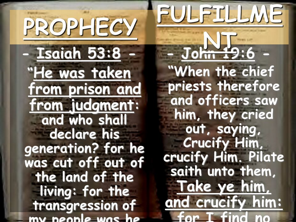 - Isaiah 53:8 - He was taken from prison and from judgment : and who shall declare his generation.