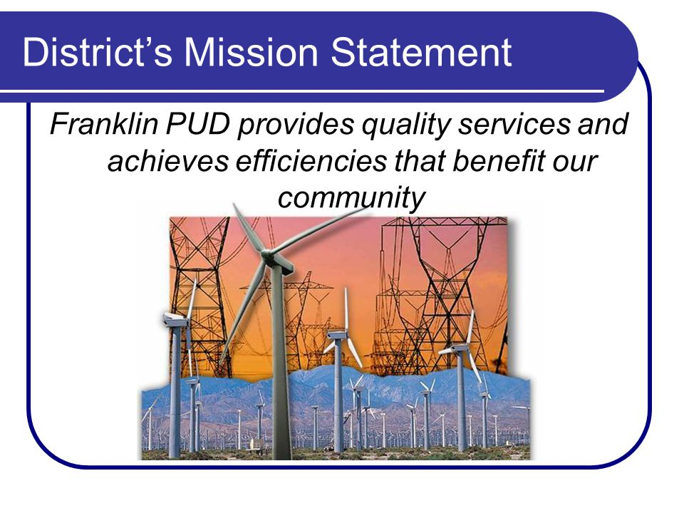 District's Mission Statement Franklin PUD provides quality services and achieves efficiencies that benefit our community