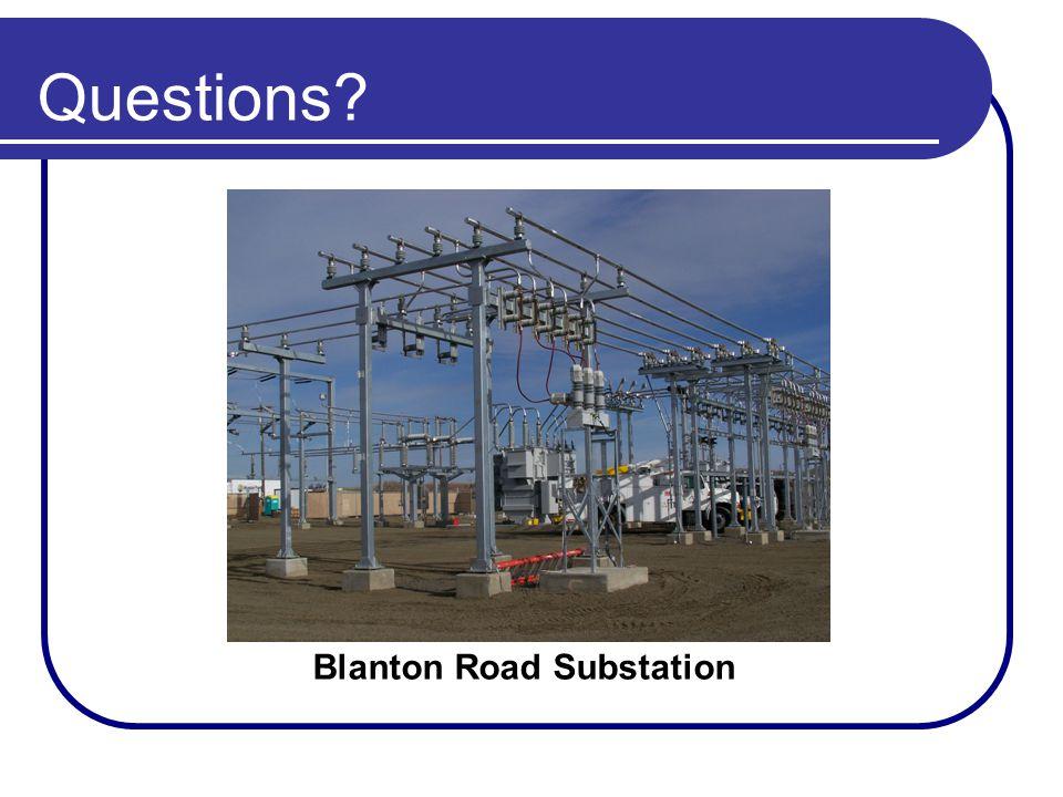 Questions? Blanton Road Substation