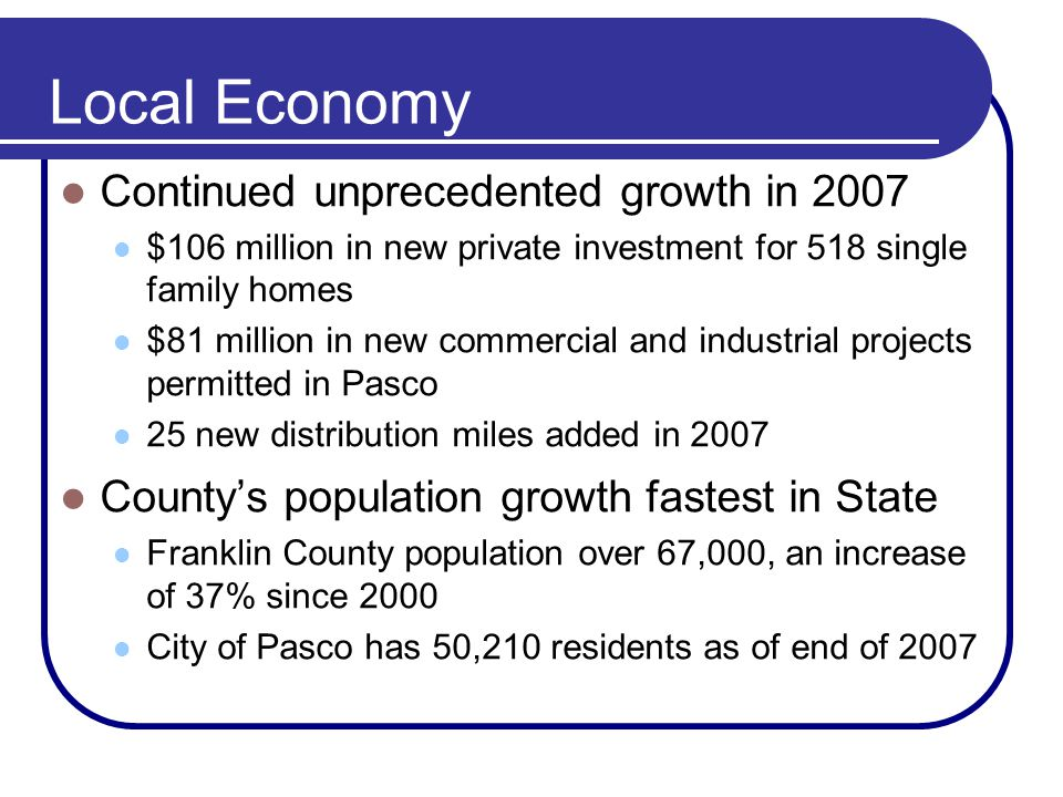 Local Economy Continued unprecedented growth in 2007 $106 million in new private investment for 518 single family homes $81 million in new commercial