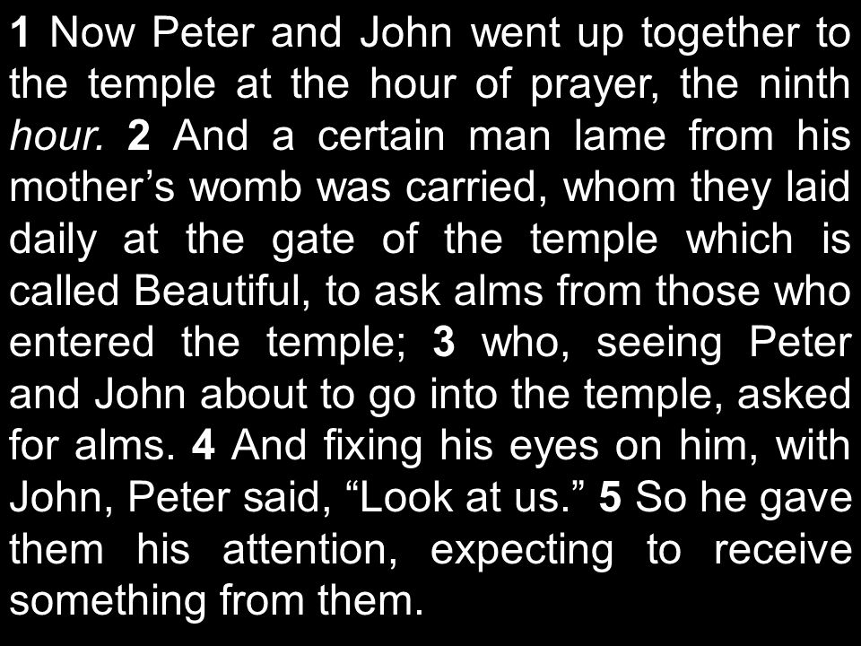 1 Now Peter and John went up together to the temple at the hour of prayer, the ninth hour.