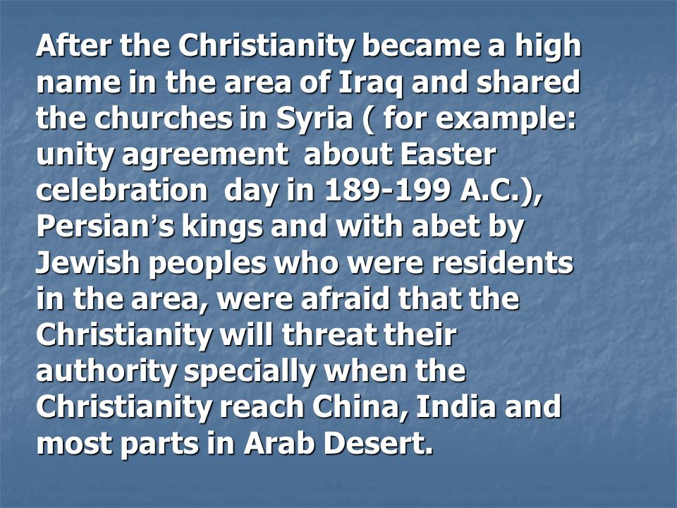 After the Christianity became a high name in the area of Iraq and shared the churches in Syria ( for example: unity agreement about Easter celebration