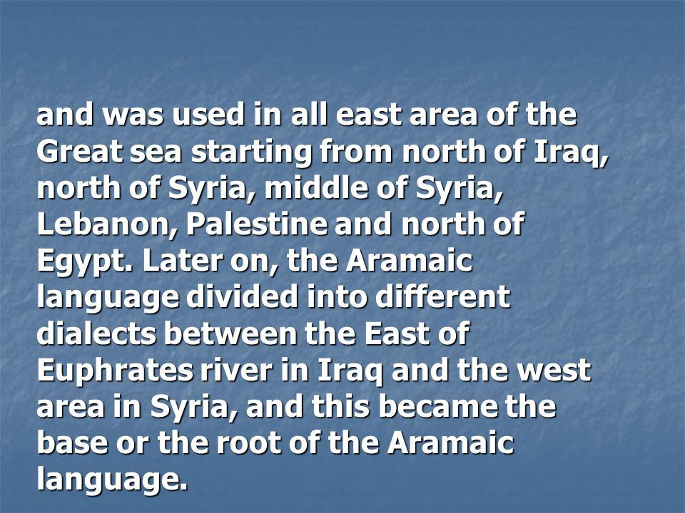and was used in all east area of the Great sea starting from north of Iraq, north of Syria, middle of Syria, Lebanon, Palestine and north of Egypt.