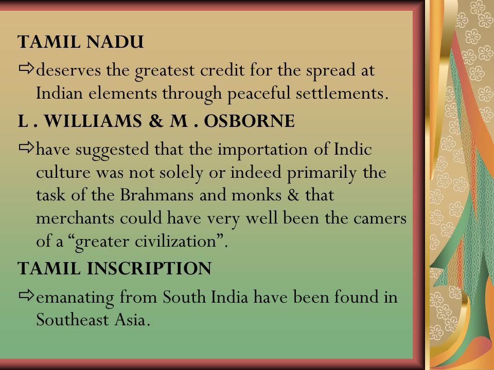 TAMIL NADU ddeserves the greatest credit for the spread at Indian elements through peaceful settlements. L. WILLIAMS & M. OSBORNE hhave suggested