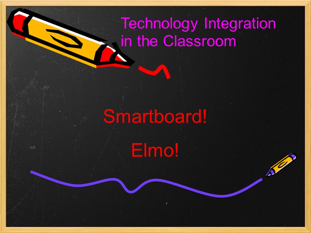 Smartboard! Elmo! Technology Integration in the Classroom