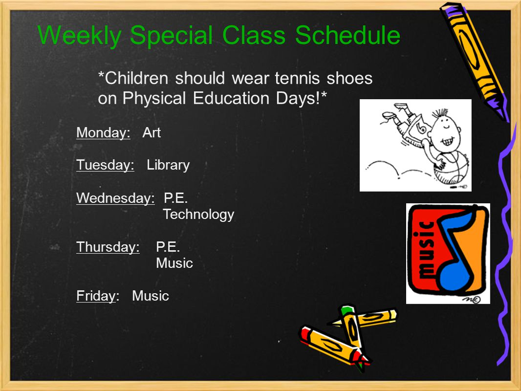 Weekly Special Class Schedule *Children should wear tennis shoes on Physical Education Days!* Monday: Art Tuesday: Library Wednesday: P.E. Technology