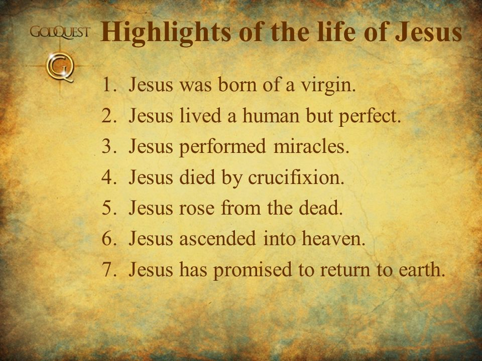 Highlights of the life of Jesus 1.Jesus was born of a virgin.