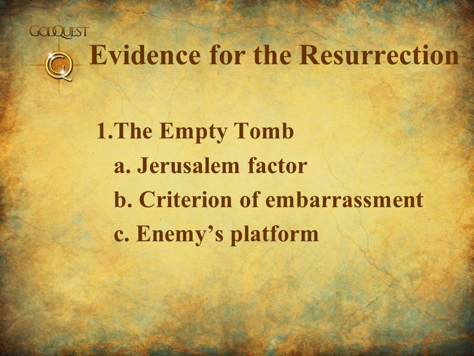 Evidence for the Resurrection 1.The Empty Tomb a. Jerusalem factor b.