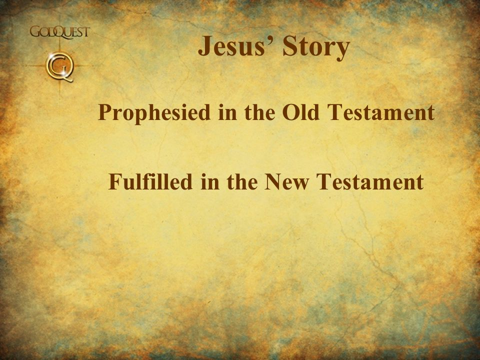 Jesus' Story Prophesied in the Old Testament Fulfilled in the New Testament