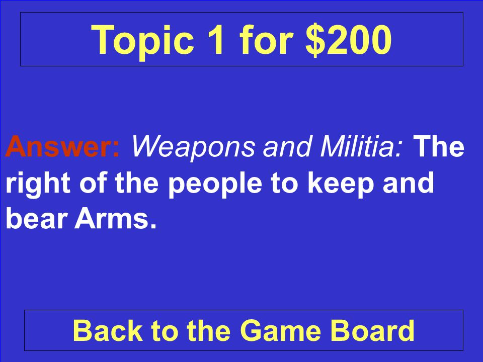 Question: Which right is granted by the Second Amendment? Check Your Answer Topic 1 for $200