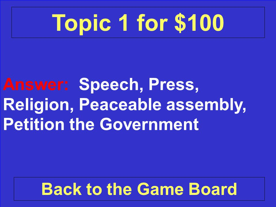Question: Name three of the five Basic Rights. Check Your Answer Topic 1 for $100