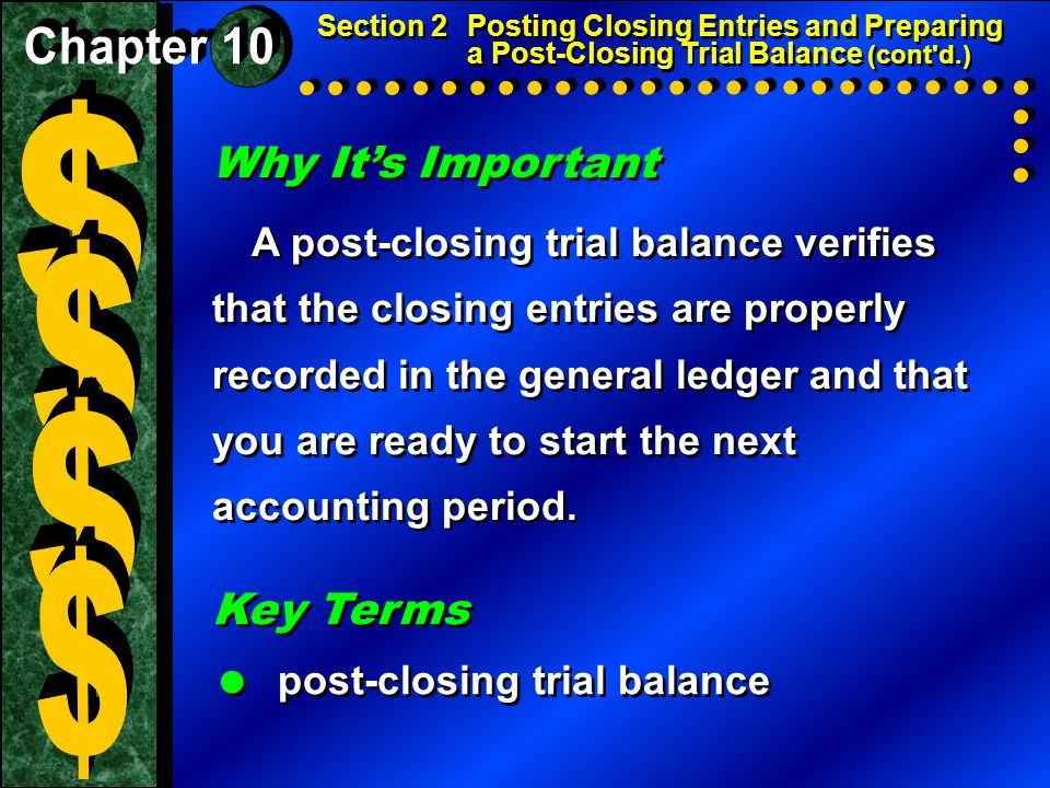Why It's Important A post-closing trial balance verifies that the closing entries are properly recorded in the general ledger and that you are ready to start the next accounting period.