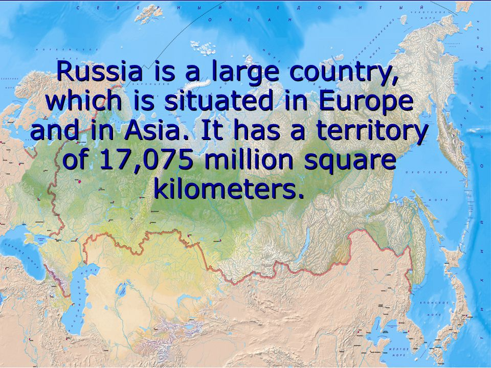 Russia is a large country, which is situated in Europe and in Asia.