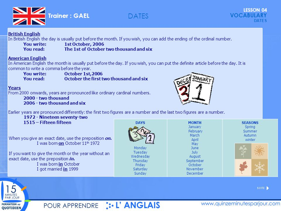 LESSON 04 VOCABULARY Trainer : GAEL British English In British English the day is usually put before the month.