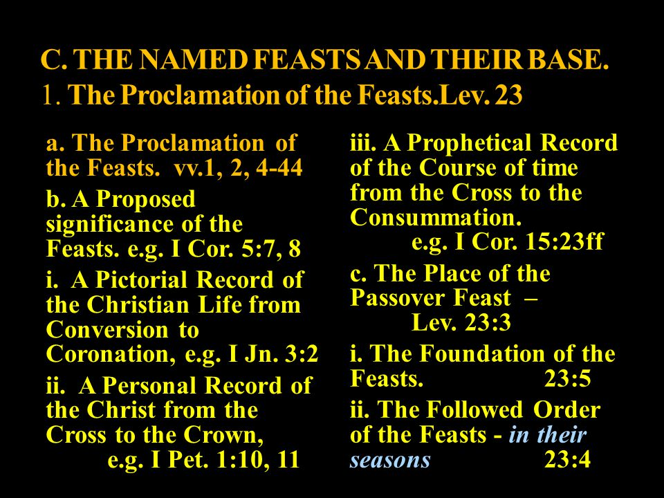 C. THE NAMED FEASTS AND THEIR BASE. 1. The Proclamation of the Feasts.Lev. 23 a. The Proclamation of the Feasts.vv.1, 2, 4-44 b. A Proposed significan