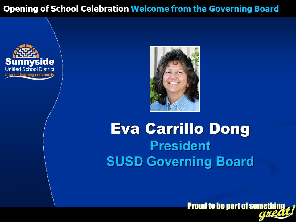 Opening of School Celebration 2008 Eva Carrillo Dong President SUSD Governing Board Opening of School Celebration Welcome from the Governing Board