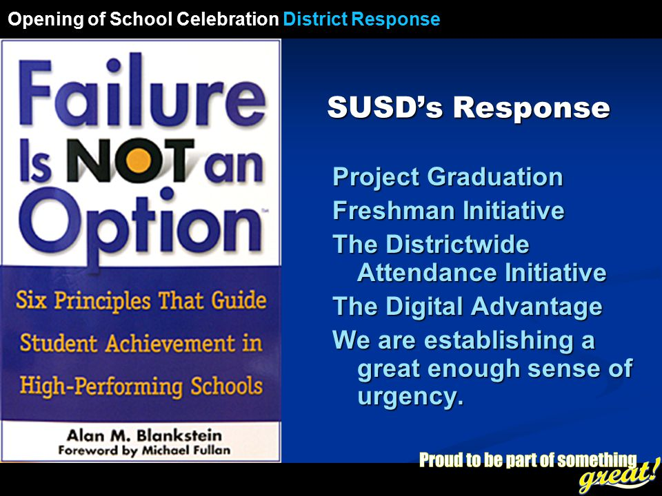 Opening of School Celebration 2008 SUSD's Response Project Graduation Freshman Initiative The Districtwide Attendance Initiative The Digital Advantage We are establishing a great enough sense of urgency.