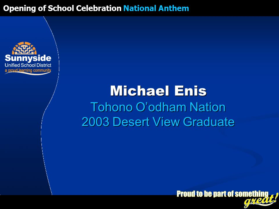 Opening of School Celebration 2008 Michael Enis Tohono O'odham Nation 2003 Desert View Graduate Opening of School Celebration National Anthem