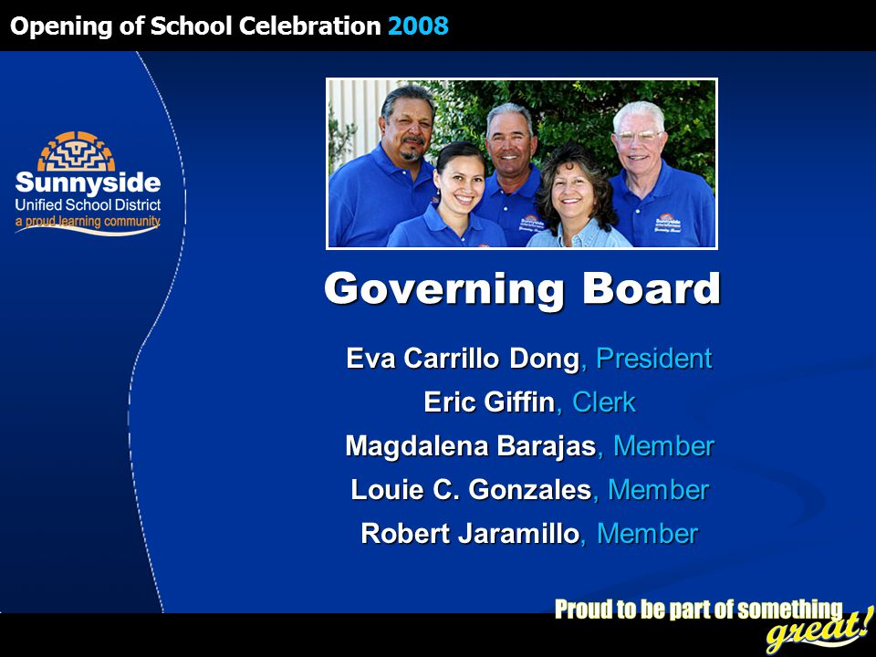 Opening of School Celebration 2008 Governing Board Eva Carrillo Dong, President Eric Giffin, Clerk Magdalena Barajas, Member Louie C.