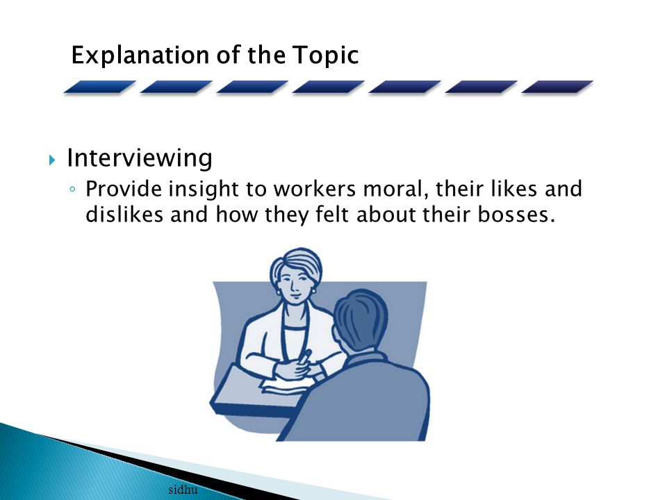  Interviewing ◦ Provide insight to workers moral, their likes and dislikes and how they felt about their bosses.