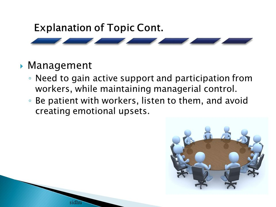  Management ◦ Need to gain active support and participation from workers, while maintaining managerial control.