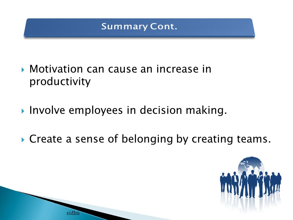  Motivation can cause an increase in productivity  Involve employees in decision making.