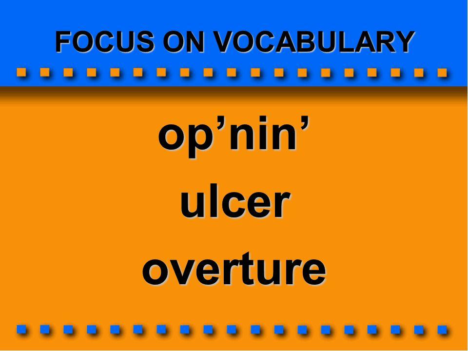 FOCUS ON VOCABULARY op'nin'ulceroverture