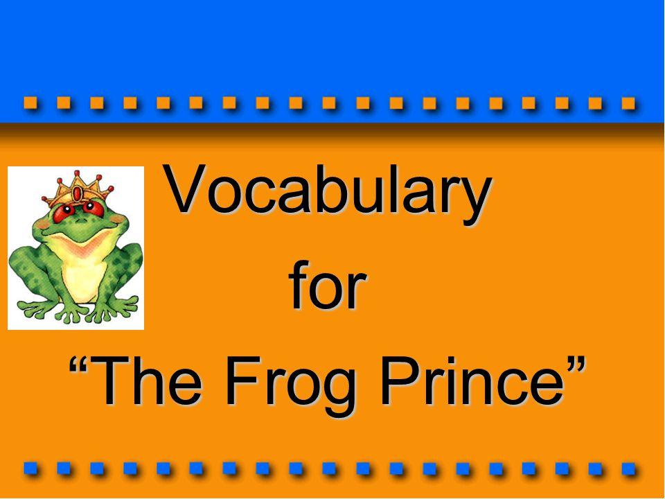 Vocabularyfor The Frog Prince